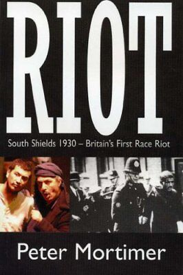 RIOT: South Shields 1930 - Britain's First Race R... by Peter Mortimer Paperback