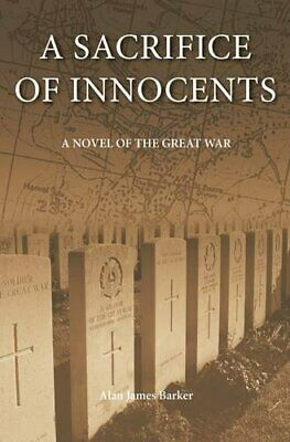 A Sacrifice of Innocents: A Novel of the Great... by Alan James Barker Paperback