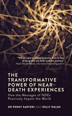 The Transformative Power of Near-Death Experiences: How the Me... by Kelly Walsh