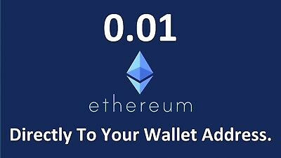 ETHEREUM 0.01 Ethereum  ETH Directly To Your Wallet (PLEASE READ DESCRIPTION)
