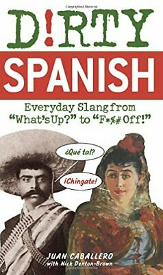 Dirty Spanish: Everyday Slang from: Everyday Sla... by Caballero, Juan Paperback