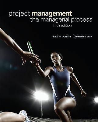 Project Management : The Managerial Process by Erik W. Larson; Clifford Gray