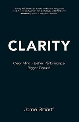 Clarity: Clear Mind, Better Performance, Bigger Results by Smart, Jamie Book The
