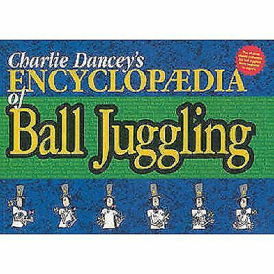 Charlie Dancey's Encyclopaedia of Ball Juggling by Dancey, Charlie