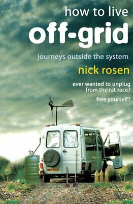 How to Live Off-Grid: Journeys Outside the System by Rosen, Nick Paperback Book