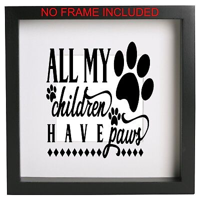 All my Children Have Paws Box Frame Quote Sticker only Ribba ect