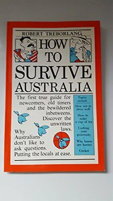 How to Survive Australia : The First True Guide for Newcomers... by Knight, Mark