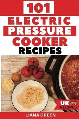 101 Electric Pressure Cooker Recipes UK Versi by Liana Green New Paperback Book