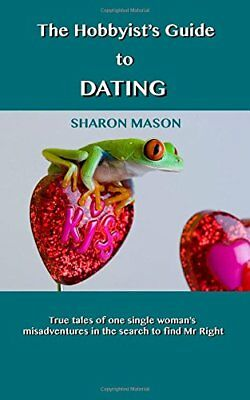 The Hobbyist's Guide to Dating: True tales of one single wom... by Mason, Sharon