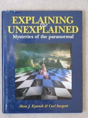 Explaining the Unexplained: Mysteries of the Parano... by Sargent, Carl Hardback