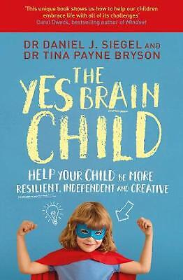 Yes Brain Child: Help Your Child be More Resilient, Independent and Creative by
