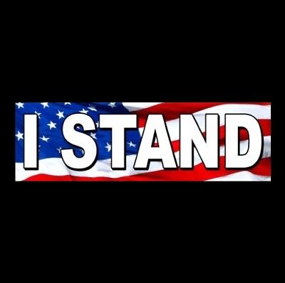 """I STAND"" for National Anthem BUMPER STICKER gun rights PRO FLAG Anti Liberal"