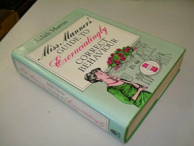 Miss Manners' Guide to Excruciatingly Correct Beha... by Martin, Judith Hardback