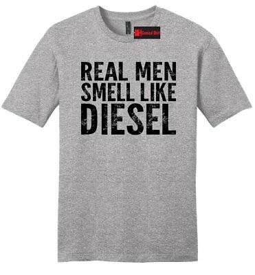 a8b63be53 Real Men Smell Like A Diesel Funny Mens Soft T Shirt Mechanic Tee Redneck Z2