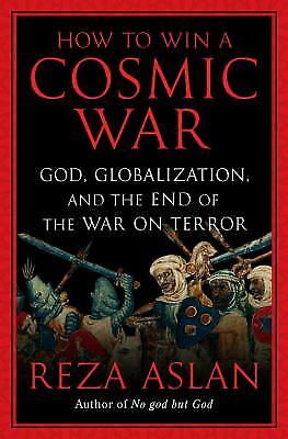How to Win a Cosmic War : God, Globalization, and the End of the War...  (ExLib)