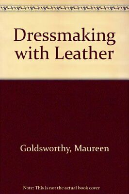 Dressmaking with Leather by Goldsworthy, Maureen Paperback Book The Cheap Fast