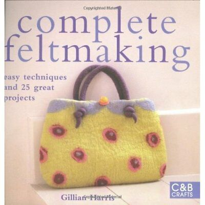 Complete Feltmaking: Easy Techniques And 25 Great Proje