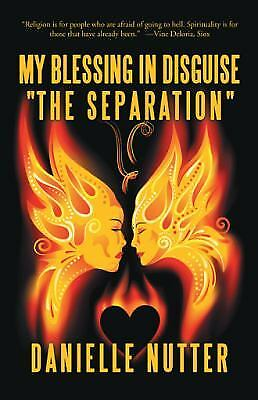 My Blessing in Disguise the Separation by Danielle Nutter