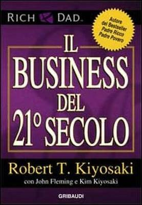 Business del 21° secolo (Il) Kiyosaki Robert T.