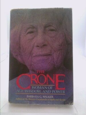The Crone Woman Of Age Wisdom And Power By Walker Barbara G