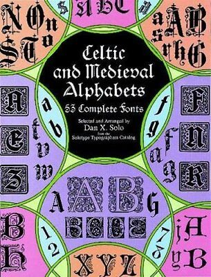 Celtic and Medieval Alphabets: 53 Complete Fonts (L... by Solo, Dan X. Paperback