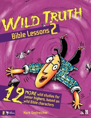 Wild Truth Bible Lessons 2: 12 More Wild Studi... by Oestreicher, Mark Paperback