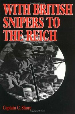 With British Snipers to the Reich by Shore, C. Hardback Book The Cheap Fast Free
