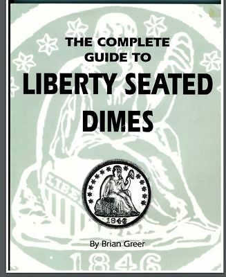 The Complete Guide to Liberty Seated Dimes by Brian Greer