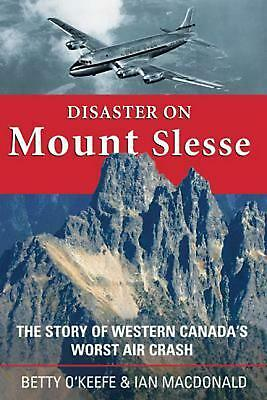 Disaster on Mount Slesse: The Story of Western Canada's Worst Air Crash by Betty