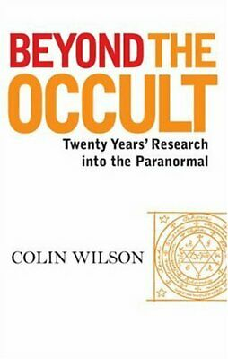 Beyond The Occult: Twenty Years' Research into the ... by Colin Wilson Paperback