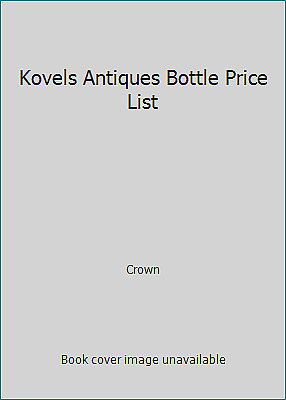 Kovels Antiques Bottle Price List by Crown