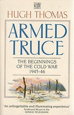 Armed Truce: The Beginnings of the Cold War 1945-46 by Thomas, Hugh Paperback
