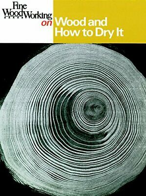 """Wood and How to Dry it (""""Fine Woodworking"""") by Editors, of Fine Woodwo Paperback"""