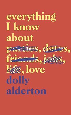 Everything I Know About Love: The Top Ten Be by Dolly Alderton New Hardback Book