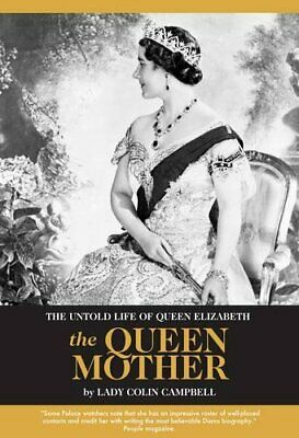 The Untold Life of Queen Elizabeth the Queen Mother by Lady Colin Campbell Book