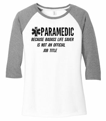 bfdecf8e Paramedic Because Bad@ss Life Saver Not Title Funny Ladies T Shirt EMT Tee