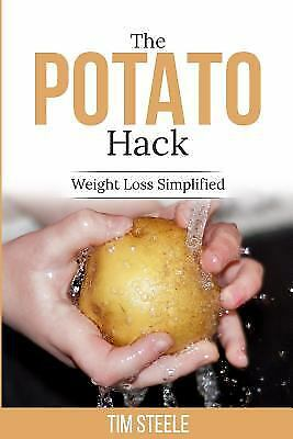 The Potato Hack : Weight Loss Simplified by Tim Steele