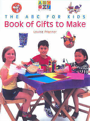 THE ABC FOR KIDS BOOK OF GIFTS TO MAKE Louise Pfanner