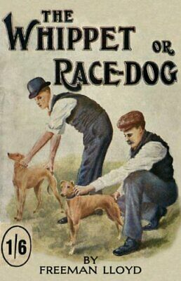 The Whippet or Race Dog: Its Breeding, Rearing, a... by Lloyd, Freeman Paperback