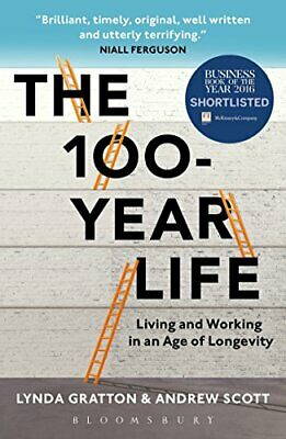 The 100-Year Life: Living and Working in an Age of Longevity by Andrew Scott The