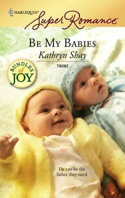 Be My Babies (Harlequin Super Romance) by Shay, Kathryn Book The Cheap Fast Free