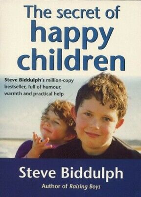 The Secret of Happy Children: A Guide for Parents by Biddulph, Steve Paperback
