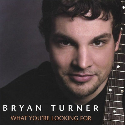 What You're Looking For ~ Bryan Turner CD NEW Sealed