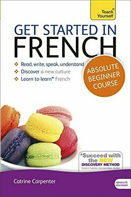 Get Started in French Absolute Beginner Course: (Book a... by Carpenter, Catrine