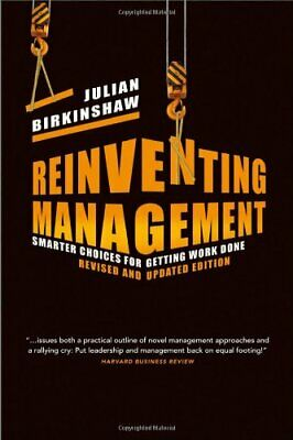Reinventing Management: Smarter Choices for Getting Wor... by Birkinshaw, Julian