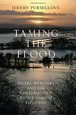 Taming the Flood: Rivers, Wetlands and the Centuries-Ol... by Purseglove, Jeremy
