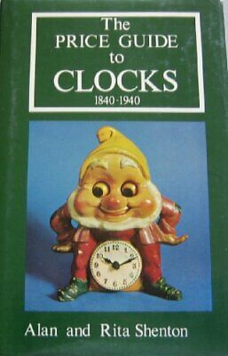 Price Guide to Clocks, 1840-1940 by Shenton, Rita Hardback Book The Cheap Fast