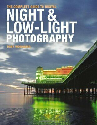 The Complete Guide to Digital Night and Low-Light P... by Tony Worobiec Hardback