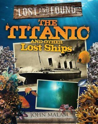 Titanic and Other Lost Ships (Lost and Found) by John Malam Book The Cheap Fast