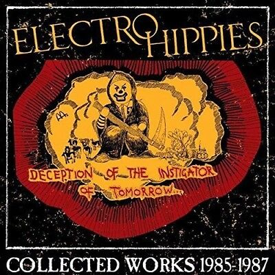 Electro Hippies - Deception Of The Instigator Of Tomorrow: Collected Works 1985-